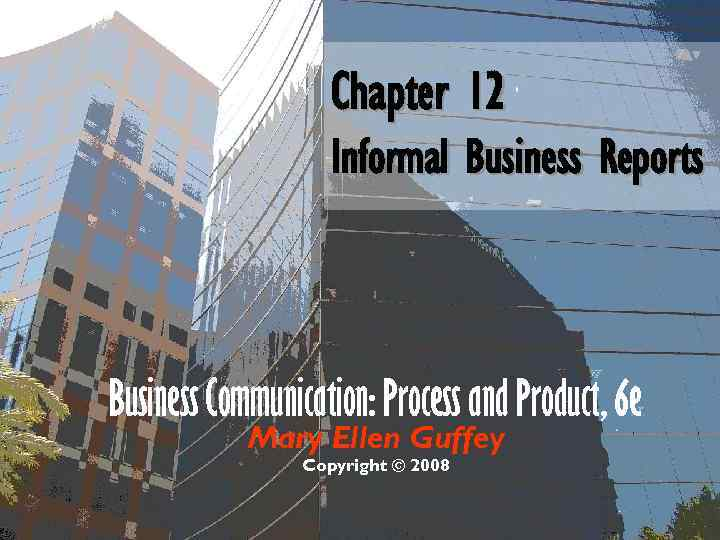 Chapter 12 Informal Business Reports Business Communication: Process and Product, 6 e Mary Ellen