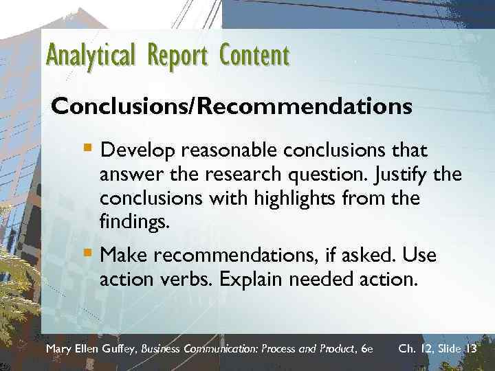 Analytical Report Content Conclusions/Recommendations § Develop reasonable conclusions that answer the research question. Justify