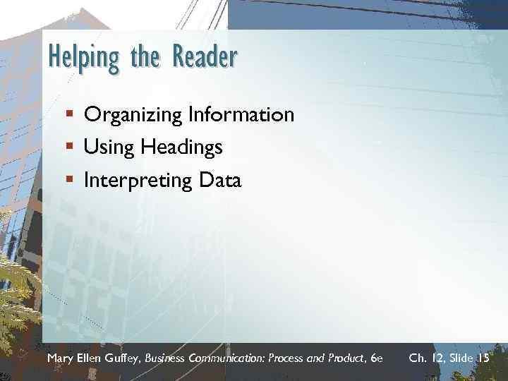 Helping the Reader § Organizing Information § Using Headings § Interpreting Data Mary Ellen