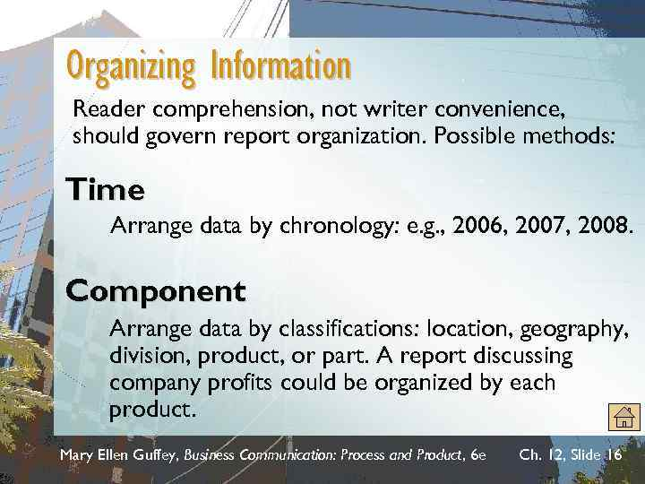 Organizing Information Reader comprehension, not writer convenience, should govern report organization. Possible methods: Time