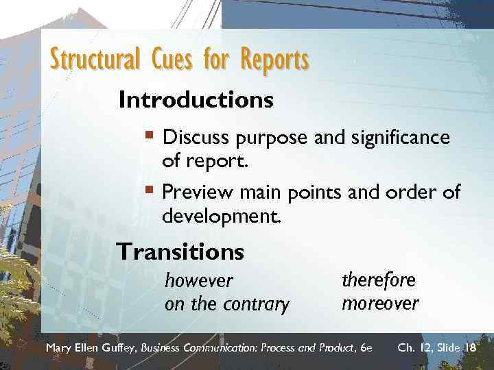 Structural Cues for Reports Introductions § Discuss purpose and significance of report. § Preview