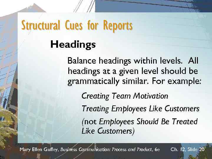 Structural Cues for Reports Headings Balance headings within levels. All headings at a given