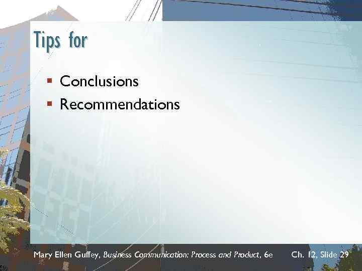 Tips for § Conclusions § Recommendations Mary Ellen Guffey, Business Communication: Process and Product,