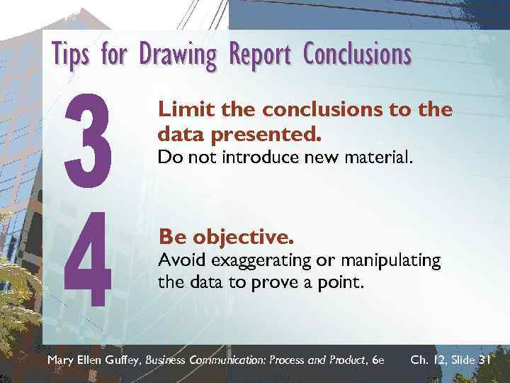 Tips for Drawing Report Conclusions Limit the conclusions to the data presented. Do not