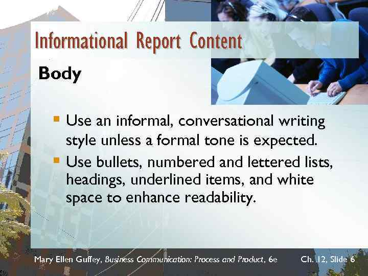 Informational Report Content Body § Use an informal, conversational writing style unless a formal