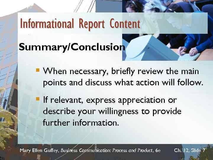 Informational Report Content Summary/Conclusion § When necessary, briefly review the main points and discuss
