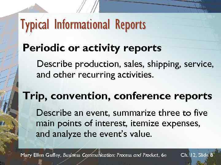 Typical Informational Reports Periodic or activity reports Describe production, sales, shipping, service, and other