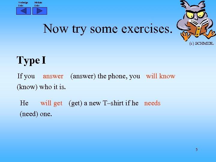 Vorherige Seite Nächste Seite Now try some exercises. (c) SCHMIDL Type I If you