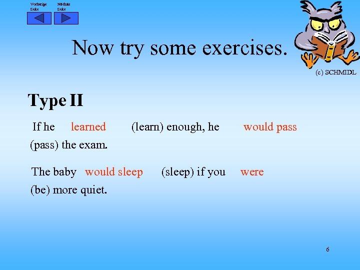 Vorherige Seite Nächste Seite Now try some exercises. (c) SCHMIDL Type II If he