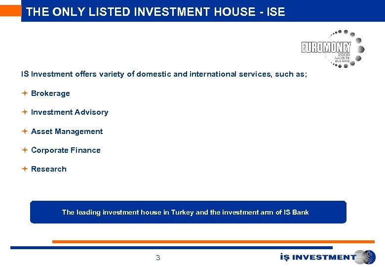 THE ONLY LISTED INVESTMENT HOUSE - ISE IS Investment offers variety of domestic and