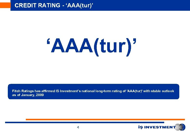 CREDIT RATING - 'AAA(tur)' Fitch Ratings has affirmed IS Investment's national long-term rating of