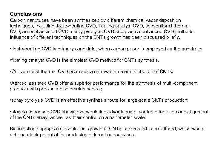 Conclusions Carbon nanotubes have been synthesized by different chemical vapor deposition techniques, including Joule-heating