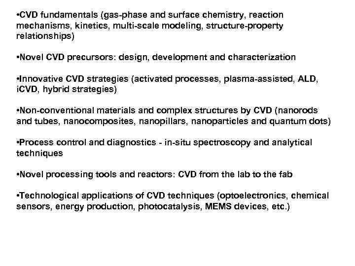 • CVD fundamentals (gas-phase and surface chemistry, reaction mechanisms, kinetics, multi-scale modeling, structure-property
