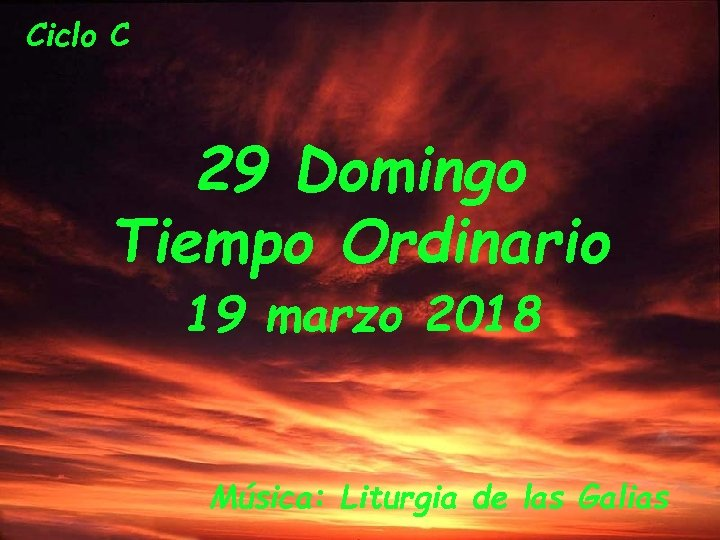 Ciclo C 29 Domingo Tiempo Ordinario 19 marzo 2018 Música: Liturgia de las Galias