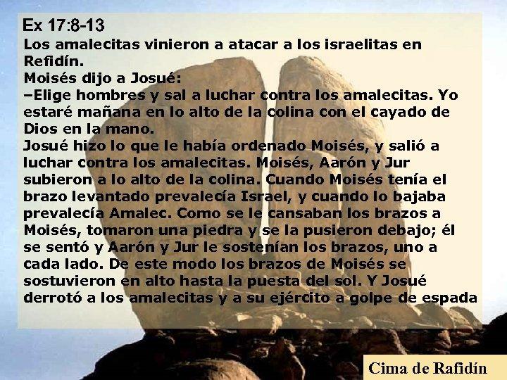 Ex 17: 8 -13 Los amalecitas vinieron a atacar a los israelitas en Refidín.