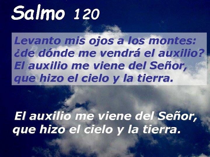 Salmo 120 Levanto mis ojos a los montes: ¿de dónde me vendrá el auxilio?