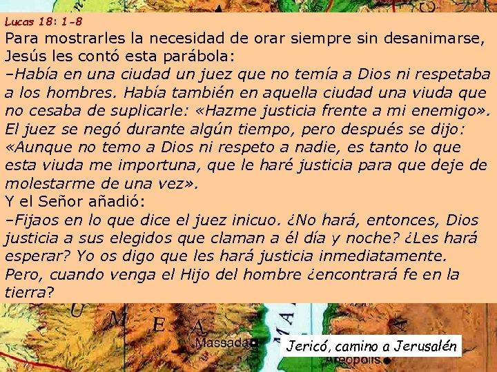 Lucas 18: 1 -8 Para mostrarles la necesidad de orar siempre sin desanimarse, Jesús