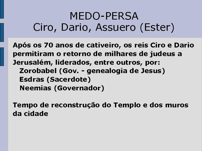 MEDO-PERSA Ciro, Dario, Assuero (Ester) Após os 70 anos de cativeiro, os reis Ciro