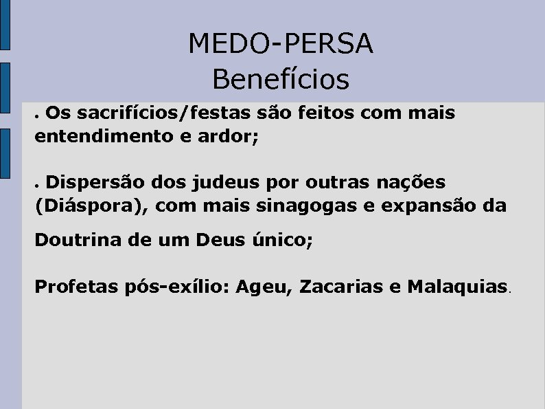 MEDO-PERSA Benefícios Os sacrifícios/festas são feitos com mais entendimento e ardor; ● Dispersão dos