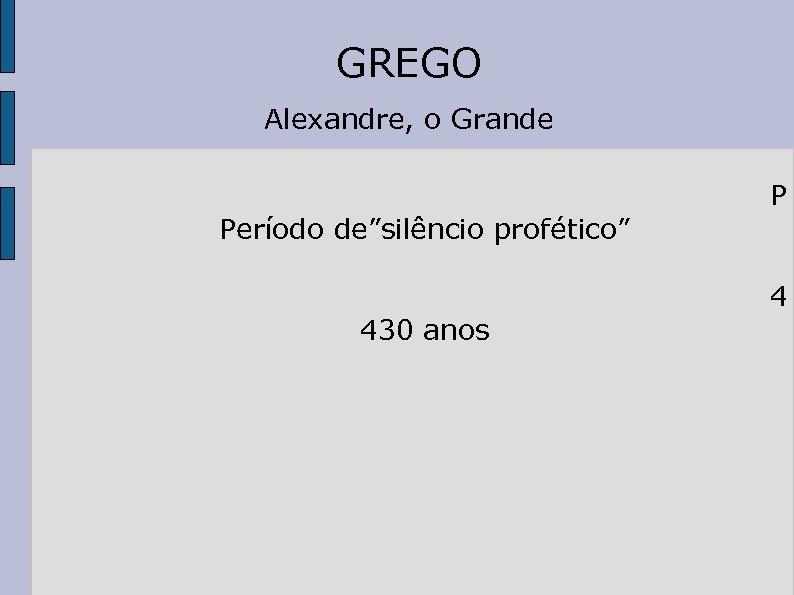 """GREGO Alexandre, o Grande Período de""""silêncio profético"""" 430 anos P 4"""