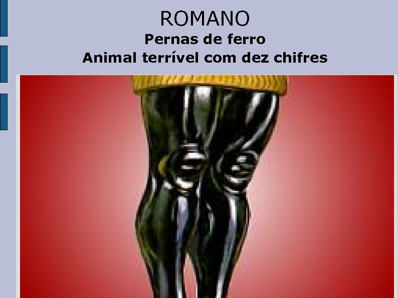 ROMANO Pernas de ferro Animal terrível com dez chifres