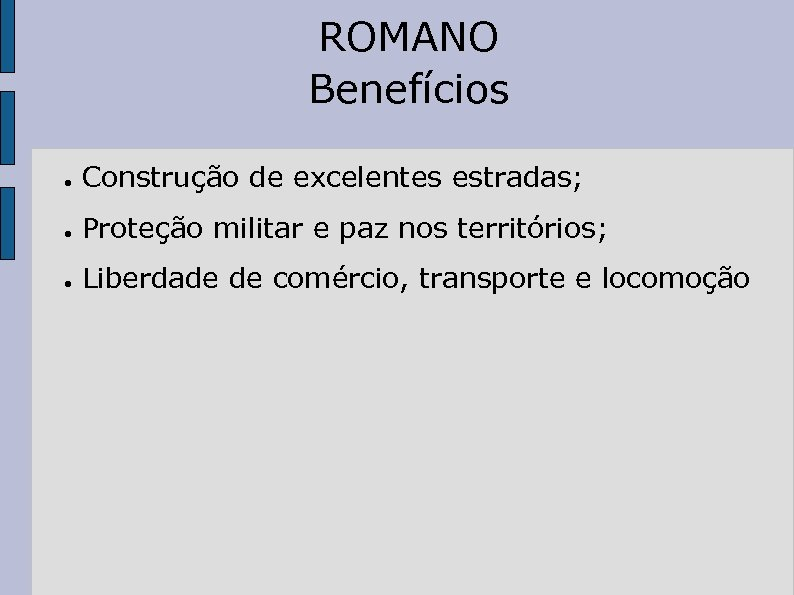 ROMANO Benefícios ● Construção de excelentes estradas; ● Proteção militar e paz nos territórios;