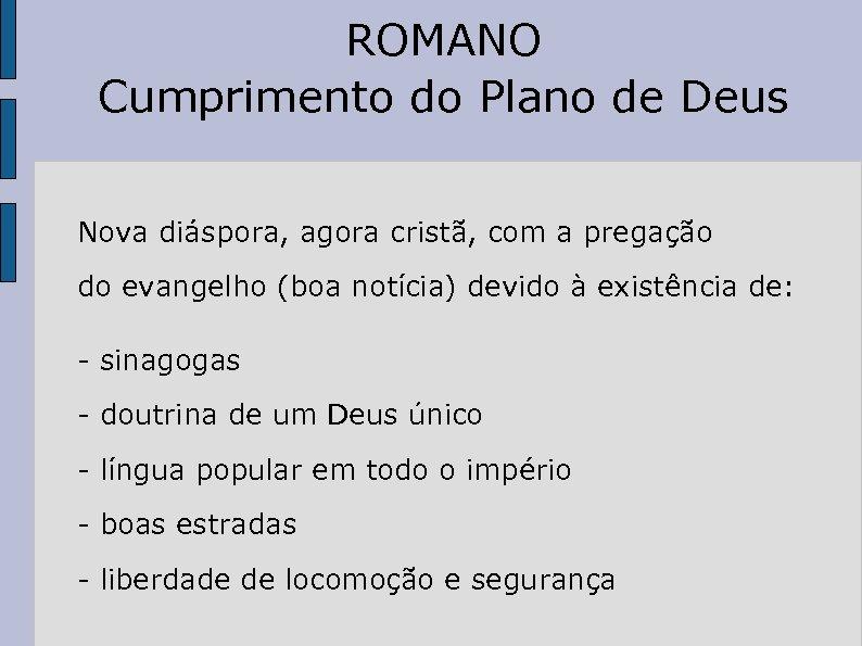 ROMANO Cumprimento do Plano de Deus Nova diáspora, agora cristã, com a pregação do