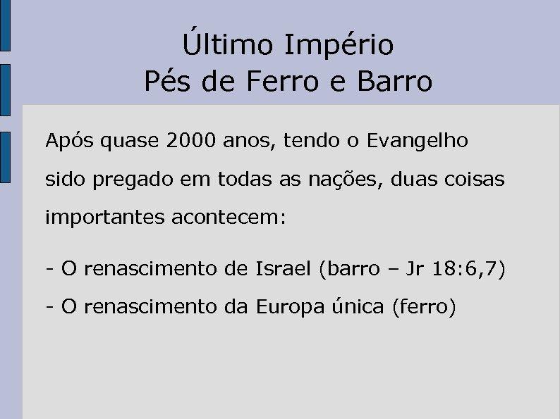 Último Império Pés de Ferro e Barro Após quase 2000 anos, tendo o Evangelho