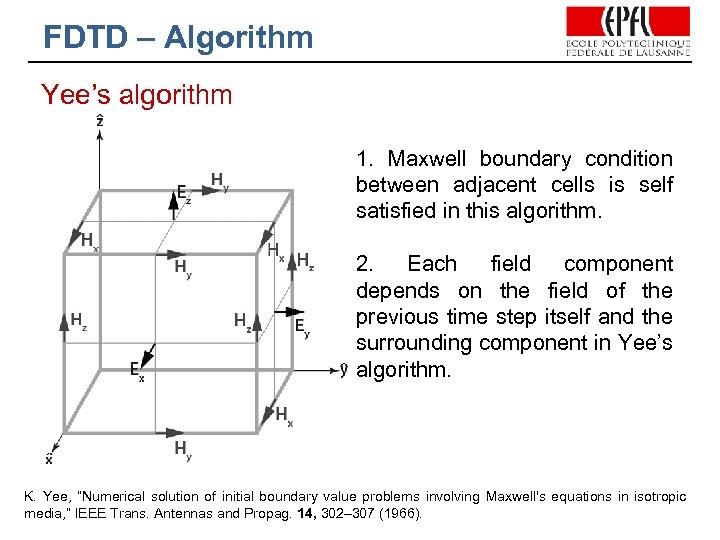 FDTD – Algorithm Yee's algorithm 1. Maxwell boundary condition between adjacent cells is self
