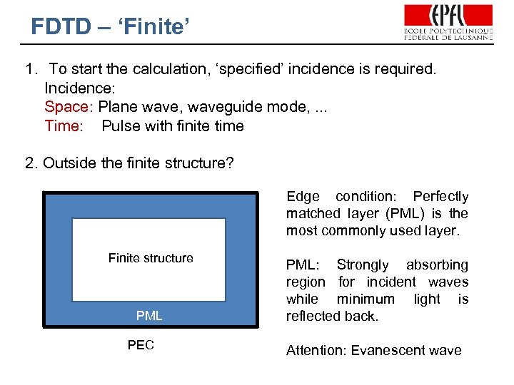 FDTD – 'Finite' 1. To start the calculation, 'specified' incidence is required. Incidence: Space: