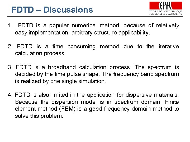 FDTD – Discussions 1. FDTD is a popular numerical method, because of relatively easy