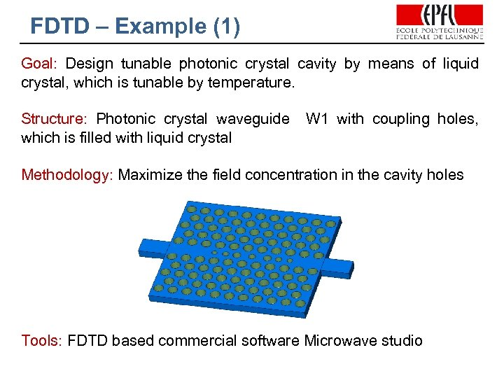 FDTD – Example (1) Goal: Design tunable photonic crystal cavity by means of liquid