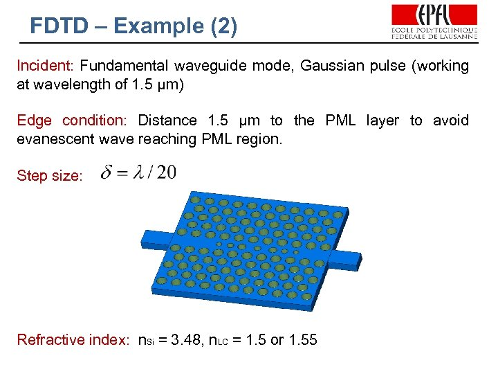 FDTD – Example (2) Incident: Fundamental waveguide mode, Gaussian pulse (working at wavelength of