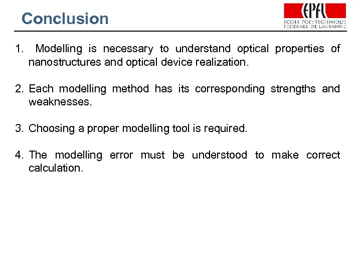 Conclusion 1. Modelling is necessary to understand optical properties of nanostructures and optical device