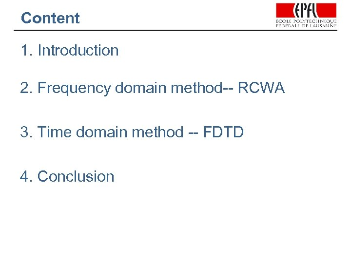 Content 1. Introduction 2. Frequency domain method-- RCWA 3. Time domain method -- FDTD