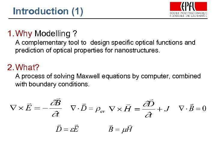 Introduction (1) 1. Why Modelling ? A complementary tool to design specific optical functions