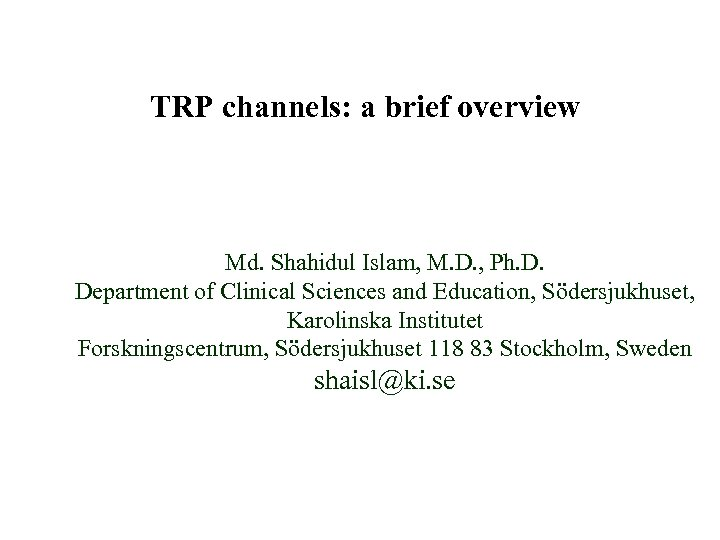 TRP channels: a brief overview Md. Shahidul Islam, M. D. , Ph. D. Department