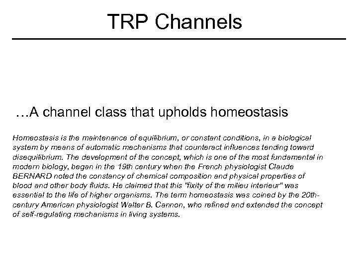 TRP Channels …A channel class that upholds homeostasis Homeostasis is the maintenance of equilibrium,