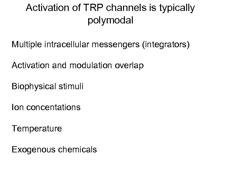 Activation of TRP channels is typically polymodal Multiple intracellular messengers (integrators) Activation and modulation