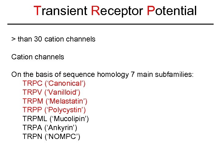 Transient Receptor Potential > than 30 cation channels Cation channels On the basis of