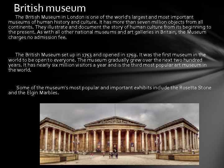 British museum The British Museum in London is one of the world's largest and
