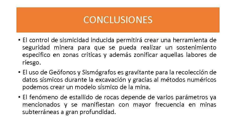 CONCLUSIONES • El control de sismicidad inducida permitirá crear una herramienta de seguridad minera