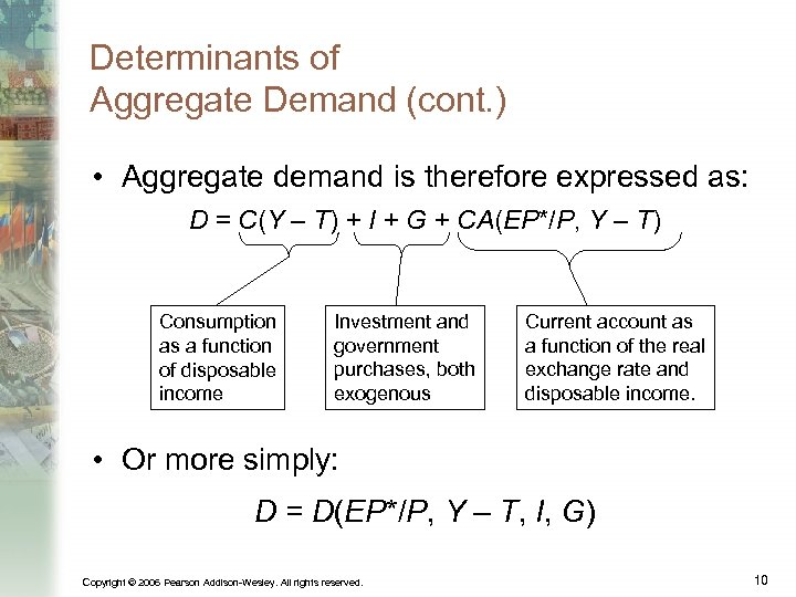 Determinants of Aggregate Demand (cont. ) • Aggregate demand is therefore expressed as: D