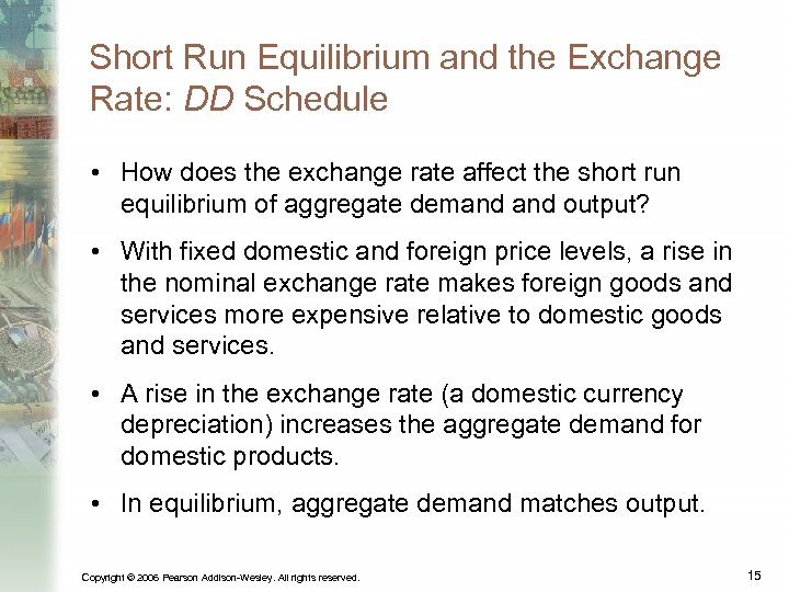 Short Run Equilibrium and the Exchange Rate: DD Schedule • How does the exchange