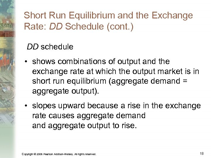 Short Run Equilibrium and the Exchange Rate: DD Schedule (cont. ) DD schedule •