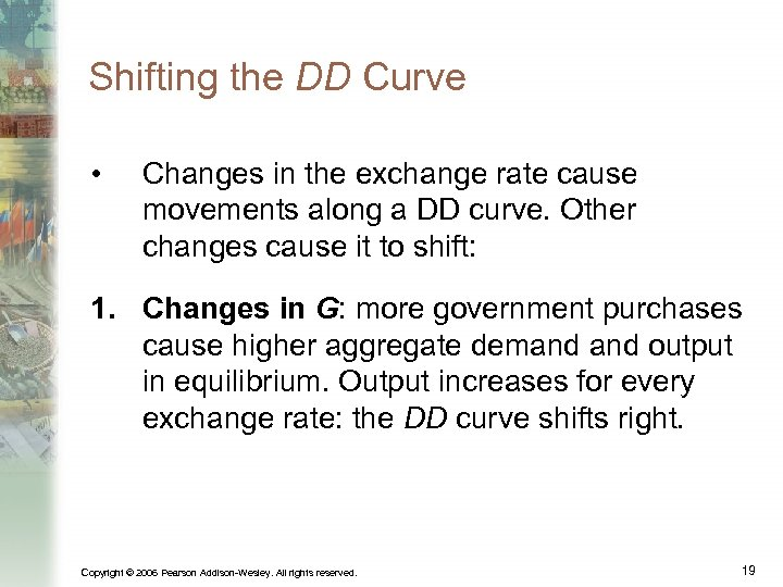 Shifting the DD Curve • Changes in the exchange rate cause movements along a