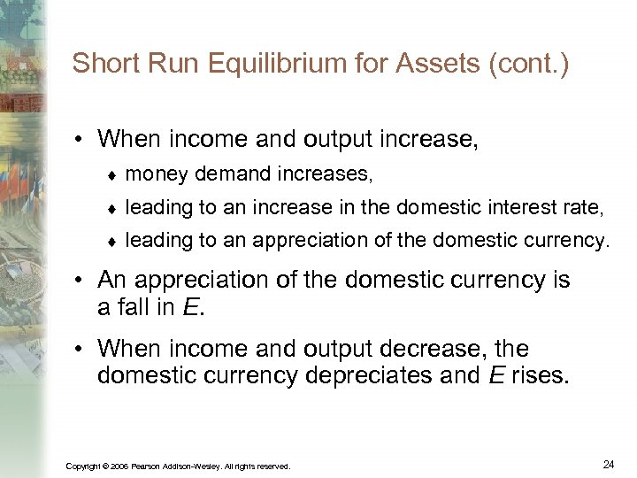 Short Run Equilibrium for Assets (cont. ) • When income and output increase, ¨