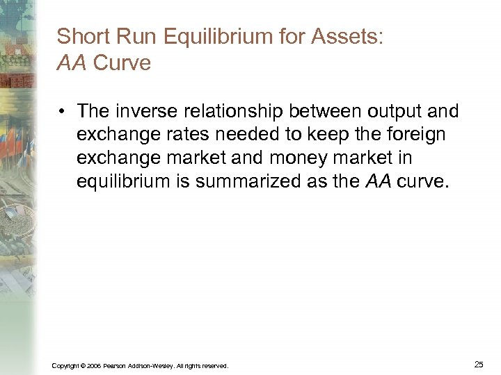 Short Run Equilibrium for Assets: AA Curve • The inverse relationship between output and