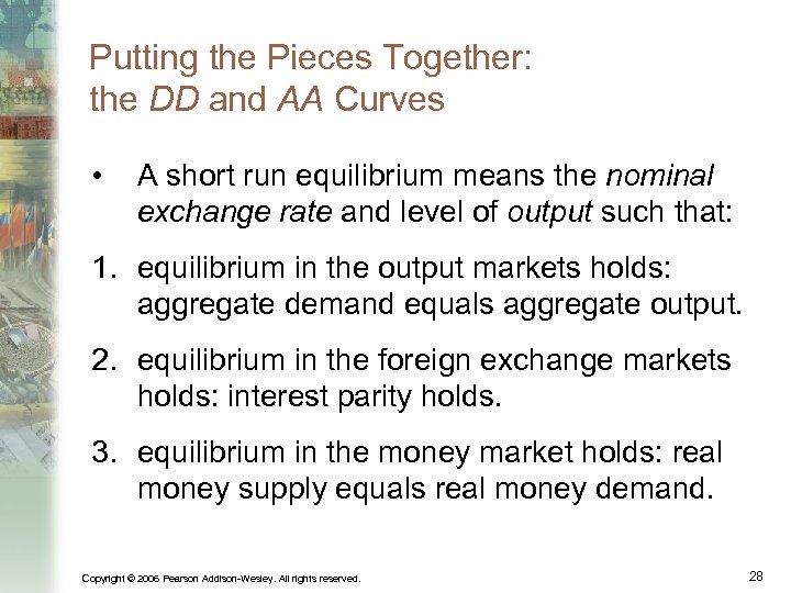 Putting the Pieces Together: the DD and AA Curves • A short run equilibrium