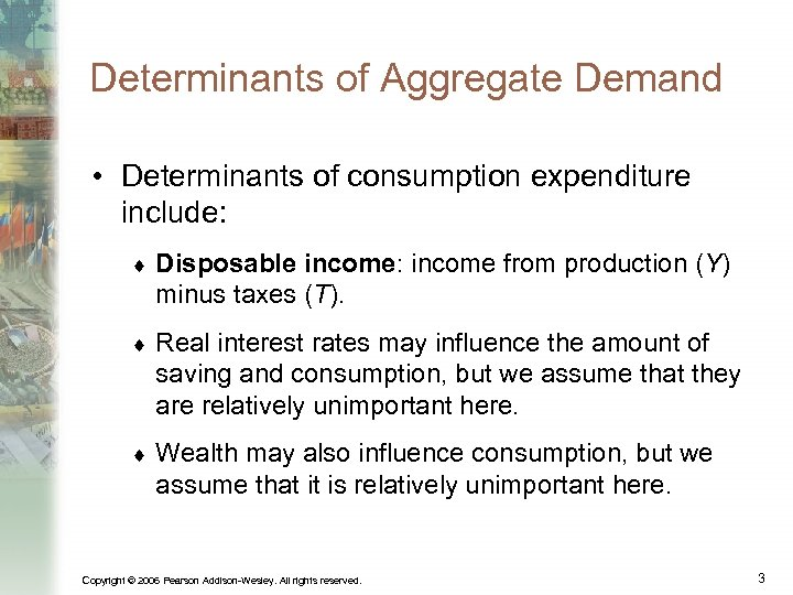 Determinants of Aggregate Demand • Determinants of consumption expenditure include: ¨ Disposable income: income